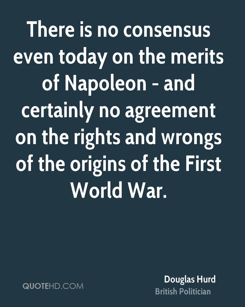 There is no consensus even today on the merits of Napoleon - and certainly no agreement on the rights and wrongs of the origins of the First World War.