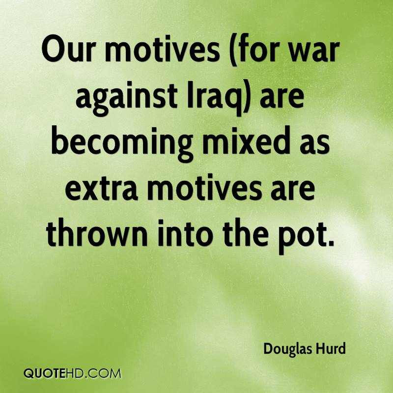 Our motives (for war against Iraq) are becoming mixed as extra motives are thrown into the pot.