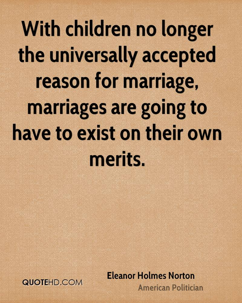 With children no longer the universally accepted reason for marriage, marriages are going to have to exist on their own merits.