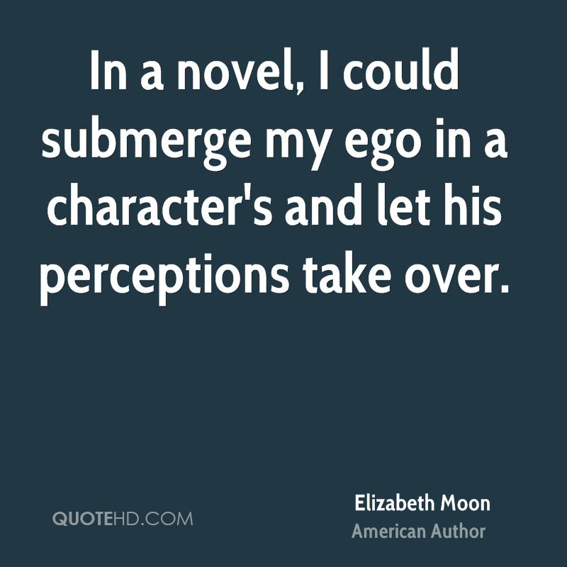 In a novel, I could submerge my ego in a character's and let his perceptions take over.