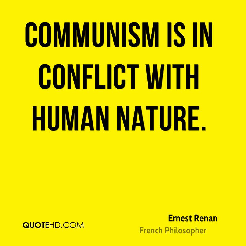 Communism is in conflict with human nature.