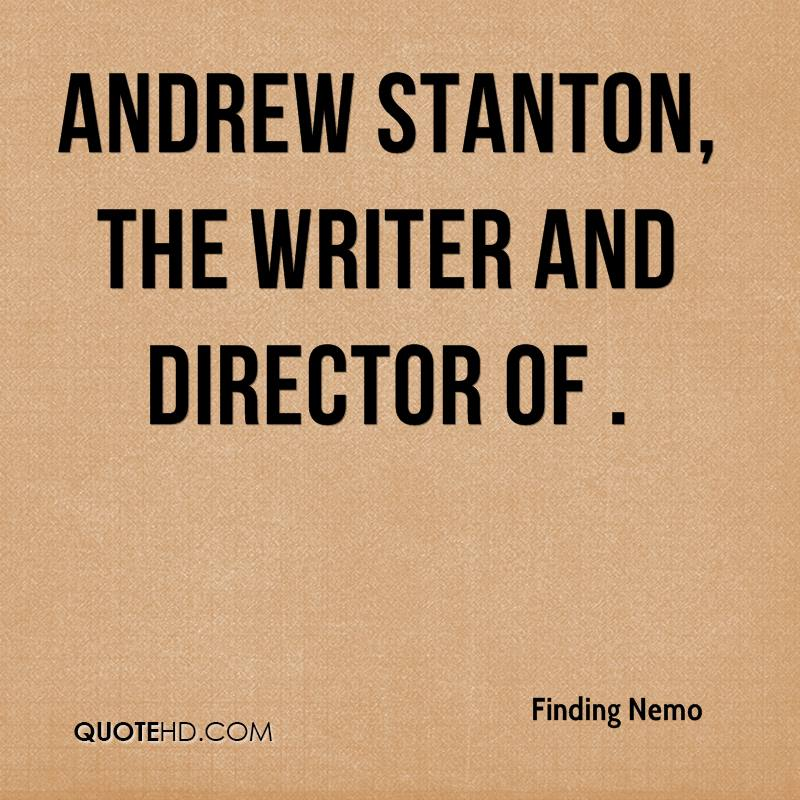 Andrew Stanton, the writer and director of .