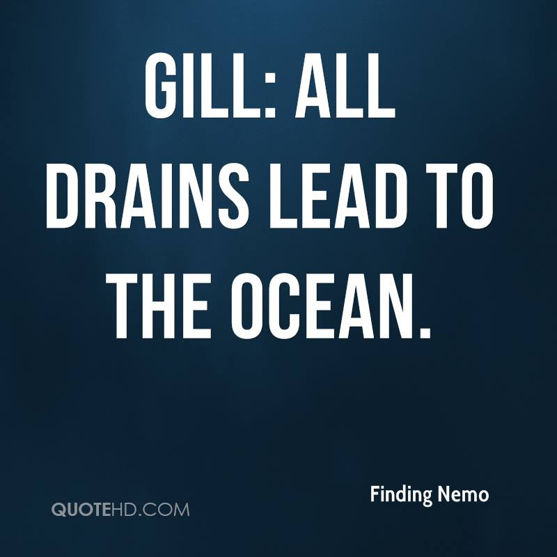 Gill: All drains lead to the ocean.
