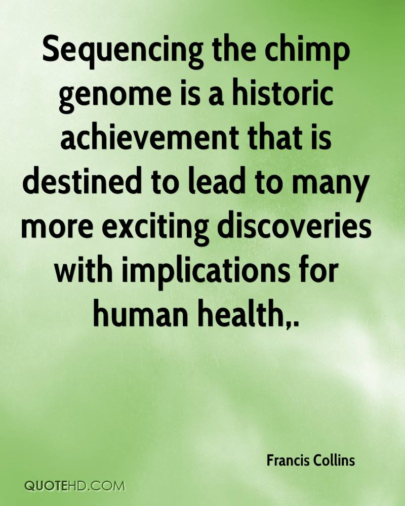 Sequencing the chimp genome is a historic achievement that is destined to lead to many more exciting discoveries with implications for human health.