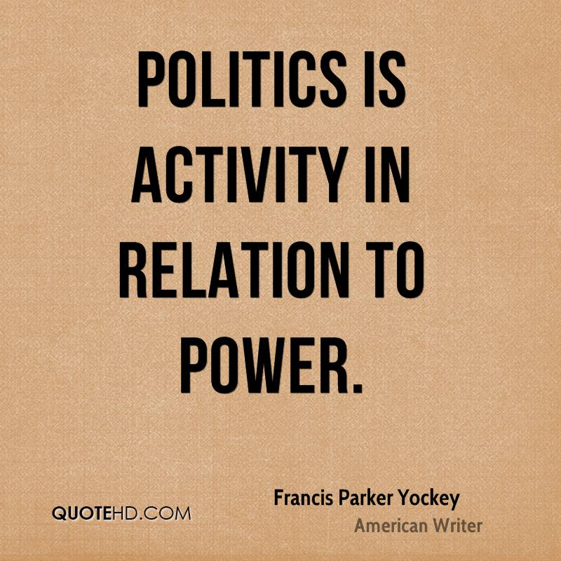 Politics is activity in relation to power.