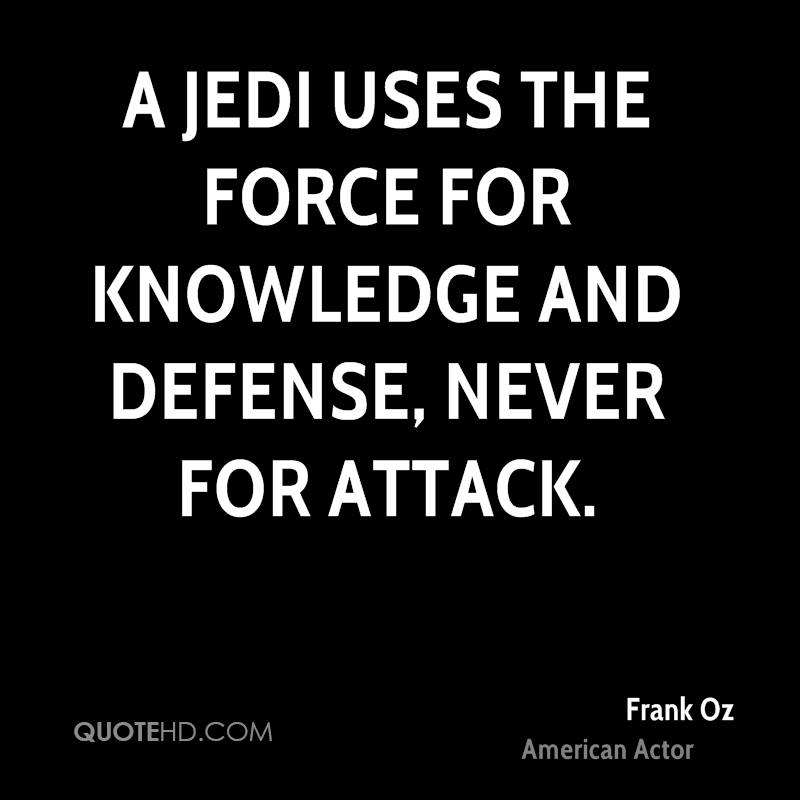 A Jedi uses the Force for knowledge and defense, never for attack.