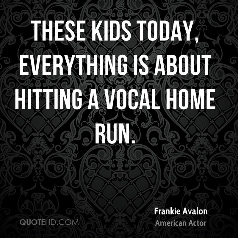 These kids today, everything is about hitting a vocal home run.