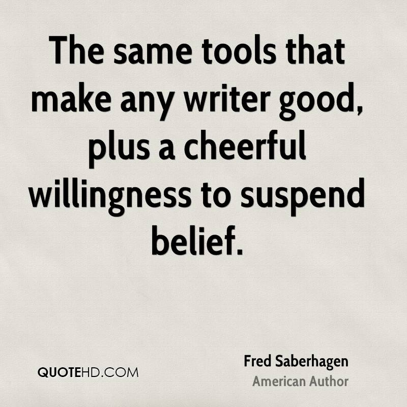 The same tools that make any writer good, plus a cheerful willingness to suspend belief.