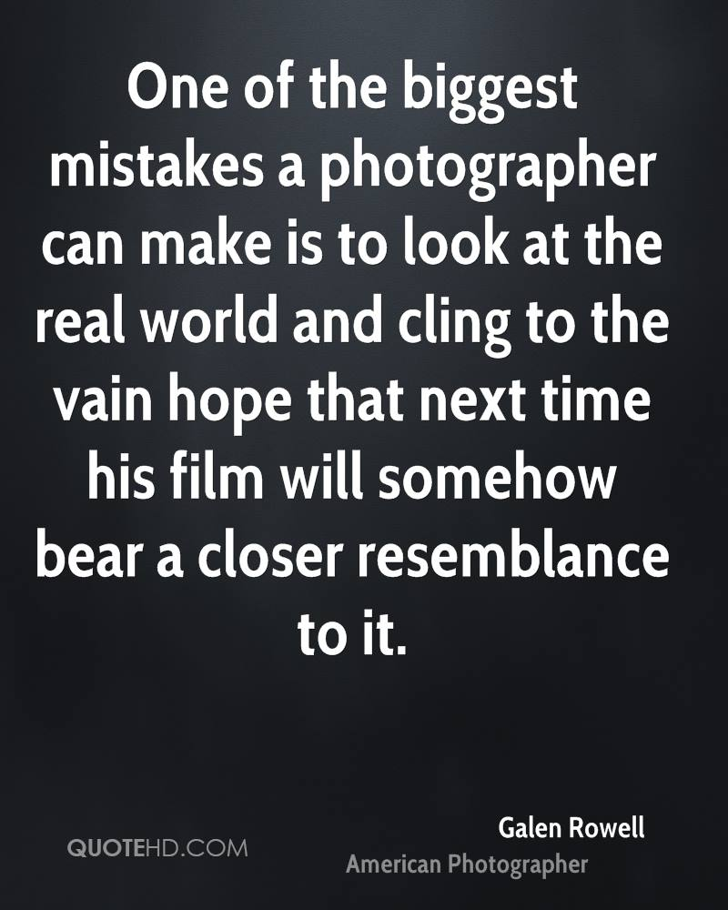 One of the biggest mistakes a photographer can make is to look at the real world and cling to the vain hope that next time his film will somehow bear a closer resemblance to it.