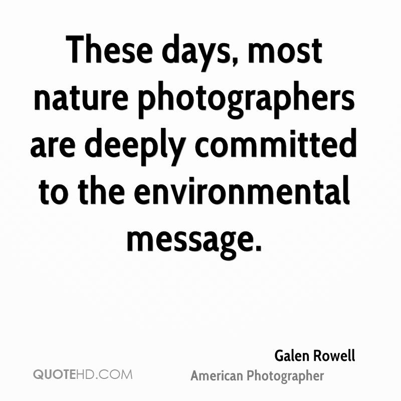 These days, most nature photographers are deeply committed to the environmental message.