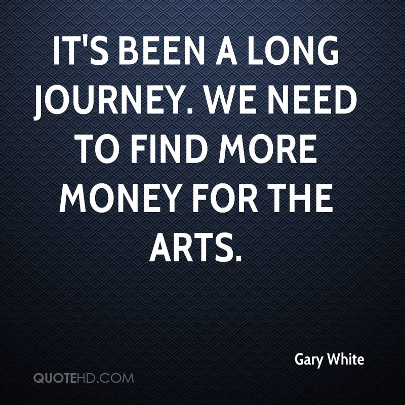 It's been a long journey. We need to find more money for the arts.