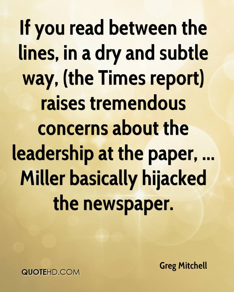 If you read between the lines, in a dry and subtle way, (the Times report) raises tremendous concerns about the leadership at the paper, ... Miller basically hijacked the newspaper.