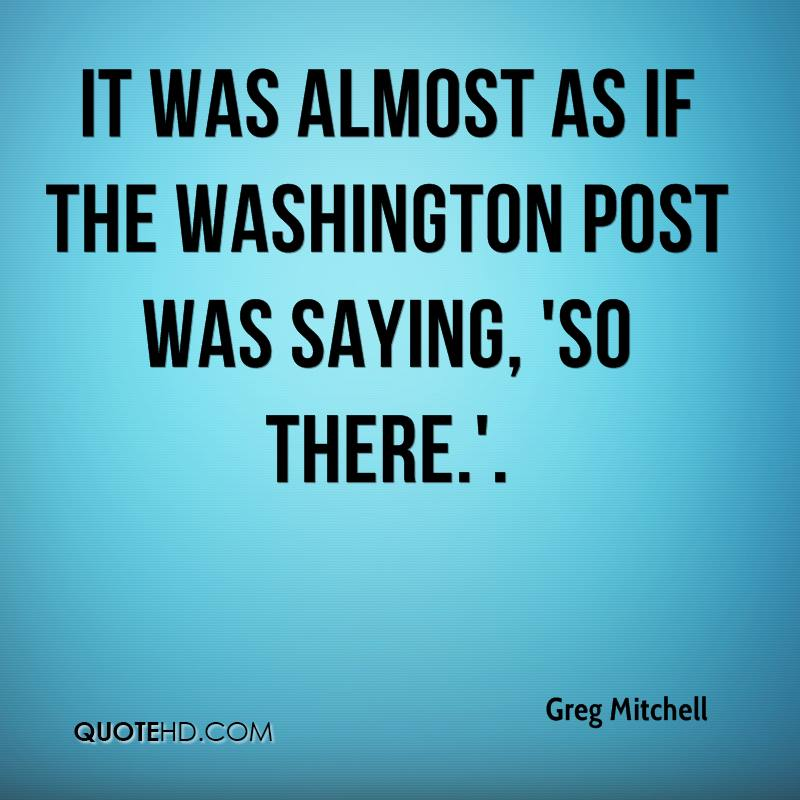 It was almost as if the Washington Post was saying, 'So there.'.