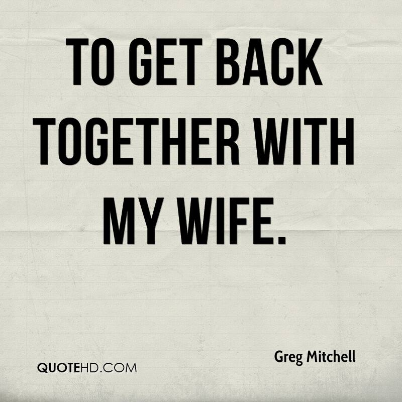Greg Mitchell Wife Quotes QuoteHD Custom Getting Back Together Quotes
