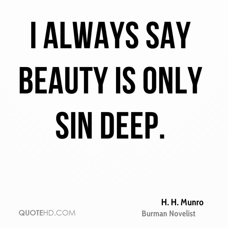 I always say beauty is only sin deep.