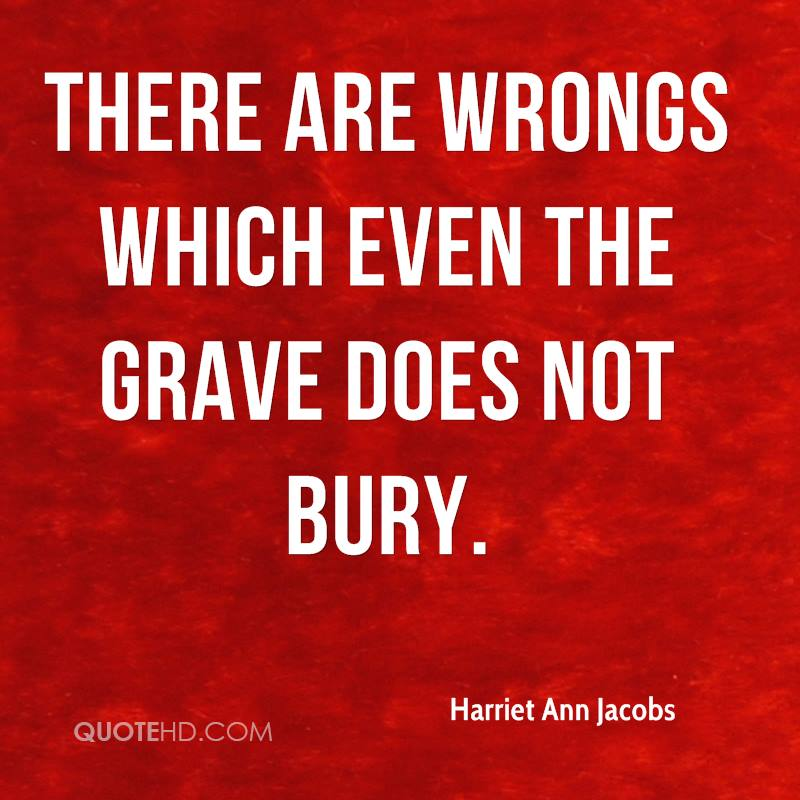 There are wrongs which even the grave does not bury.