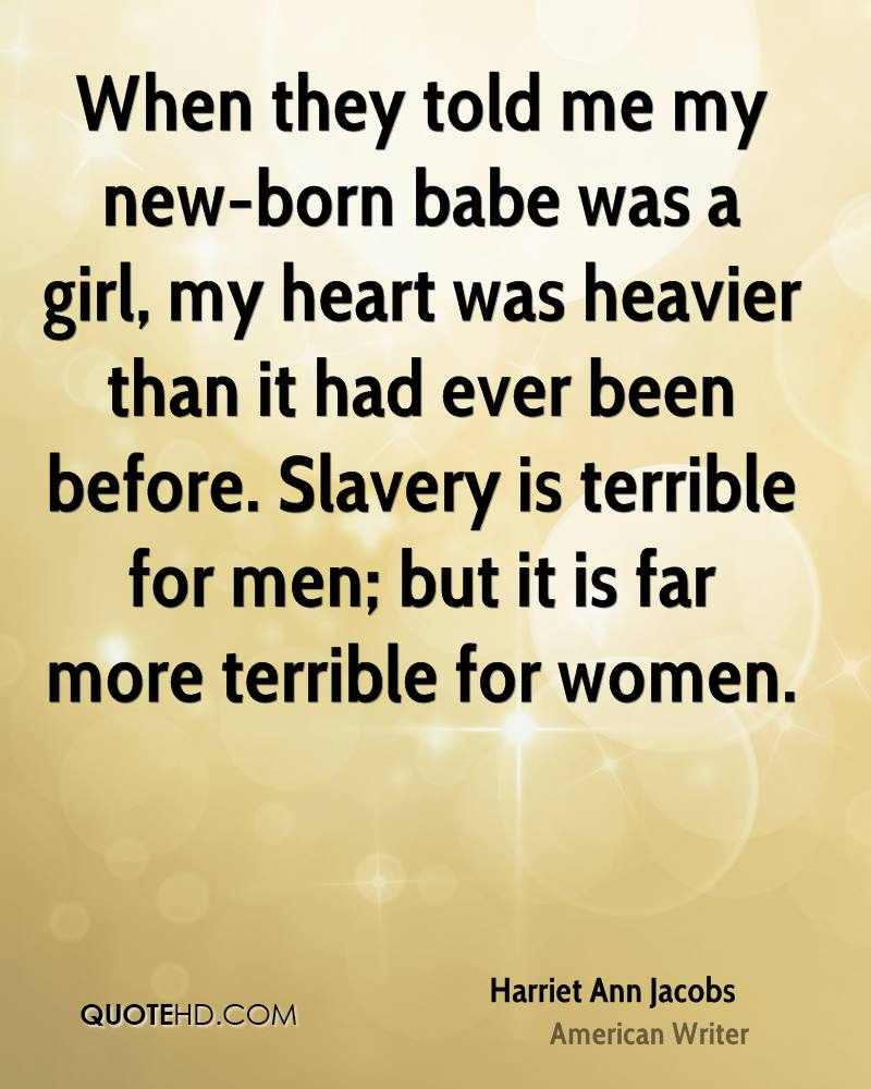 Harriet ann jacobs quotes quotehd when they told me my new born babe was a girl my heart was thecheapjerseys Images