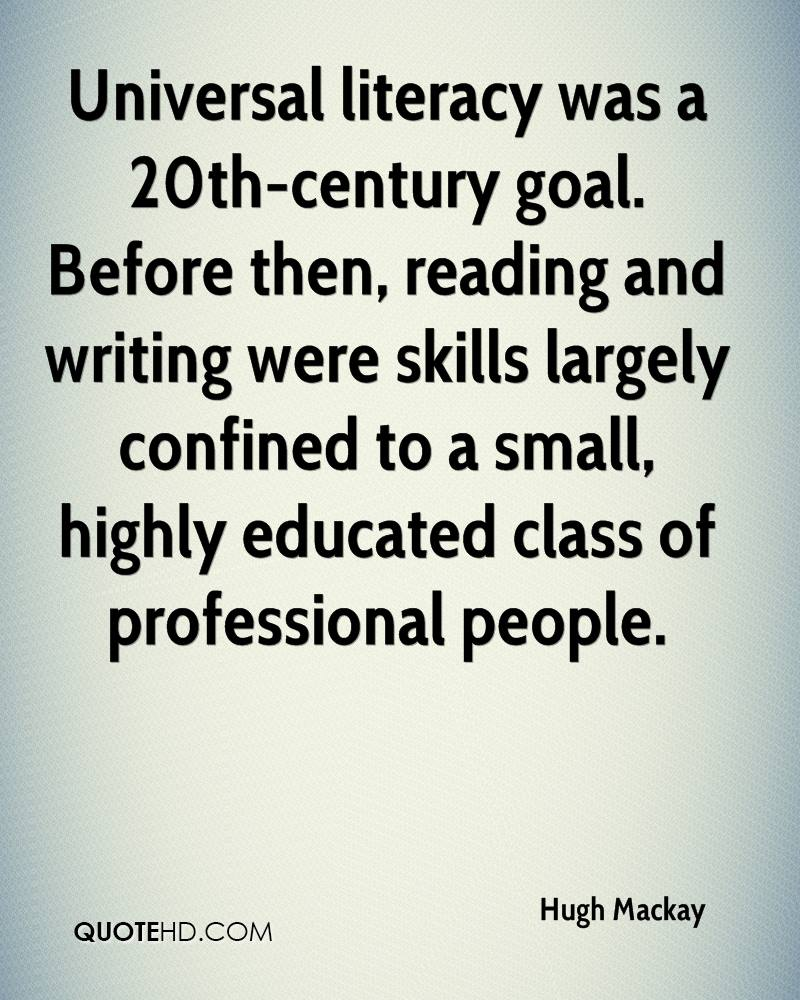 Universal literacy was a 20th-century goal. Before then, reading and writing were skills largely confined to a small, highly educated class of professional people.