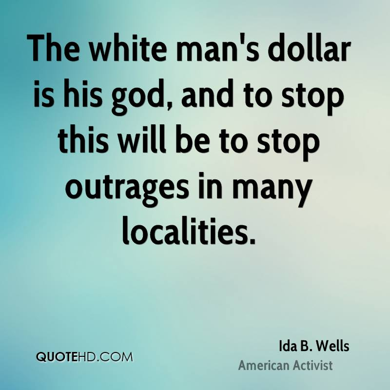 The white man's dollar is his god, and to stop this will be to stop outrages in many localities.