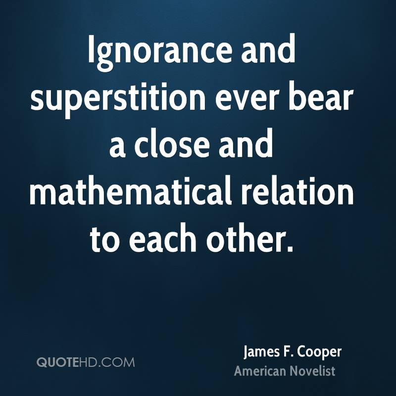 Ignorance and superstition ever bear a close and mathematical relation ...