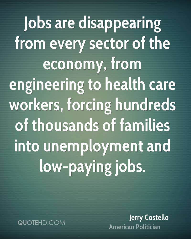 Jobs are disappearing from every sector of the economy, from engineering to health care workers, forcing hundreds of thousands of families into unemployment and low-paying jobs.
