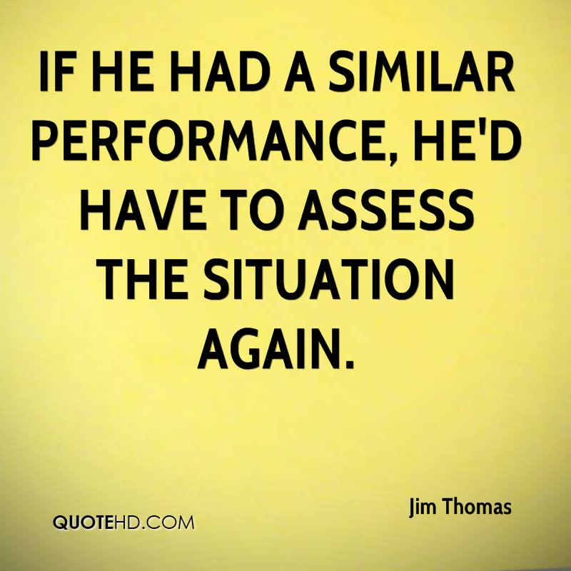 If he had a similar performance, he'd have to assess the situation again.