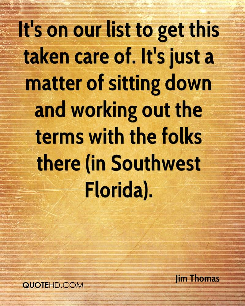 It's on our list to get this taken care of. It's just a matter of sitting down and working out the terms with the folks there (in Southwest Florida).