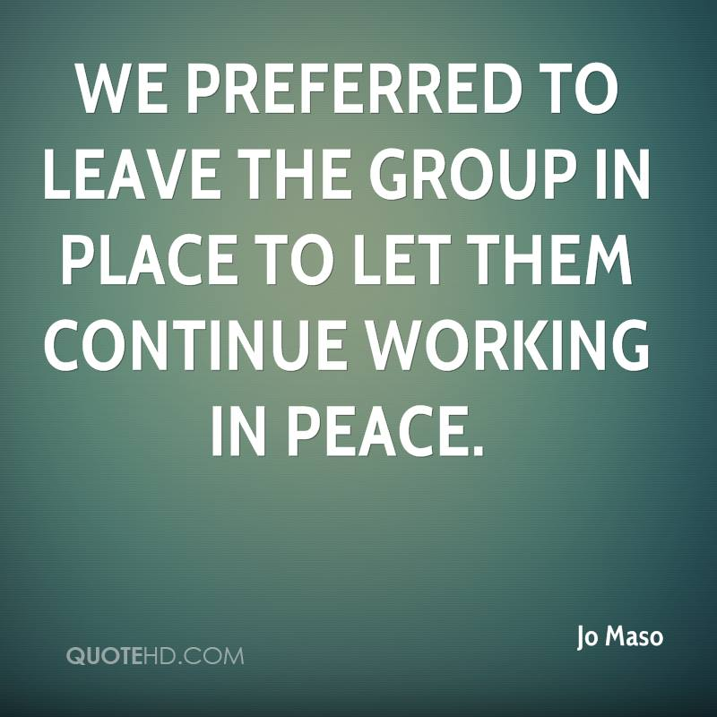 We preferred to leave the group in place to let them continue working in peace.