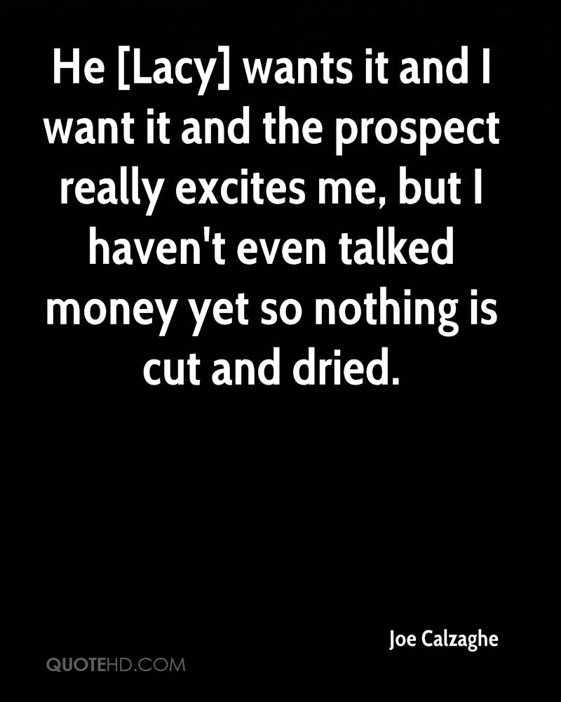 He [Lacy] wants it and I want it and the prospect really excites me, but I haven't even talked money yet so nothing is cut and dried.