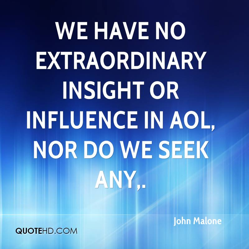 We have no extraordinary insight or influence in AOL, nor do we seek any.