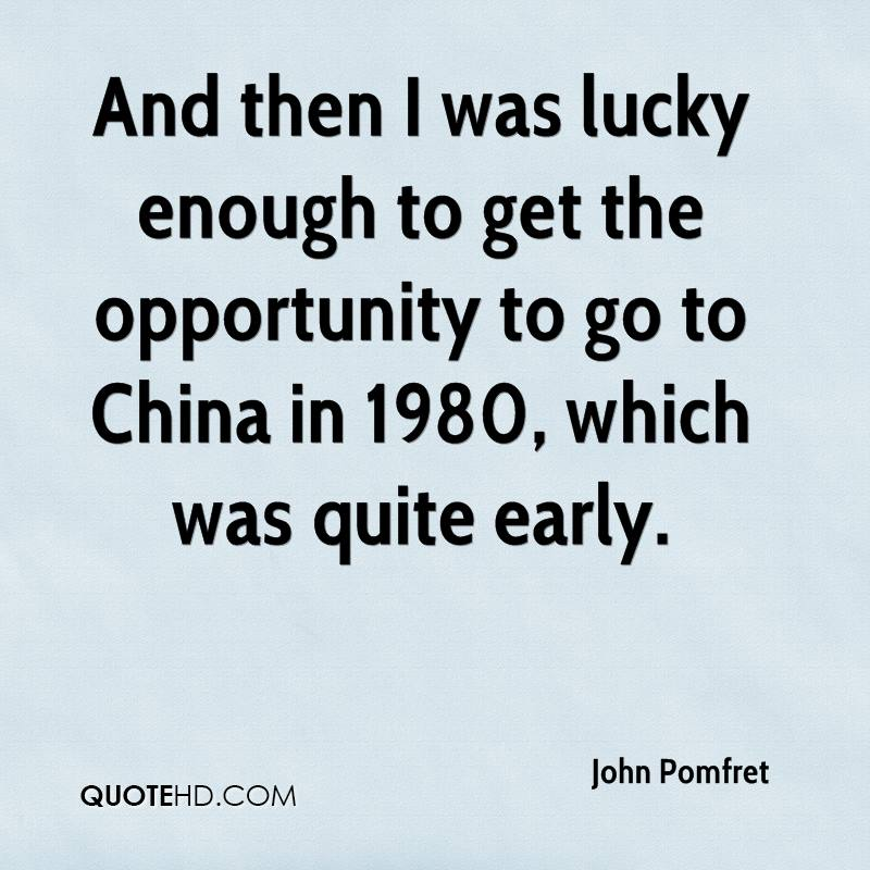 And then I was lucky enough to get the opportunity to go to China in 1980, which was quite early.