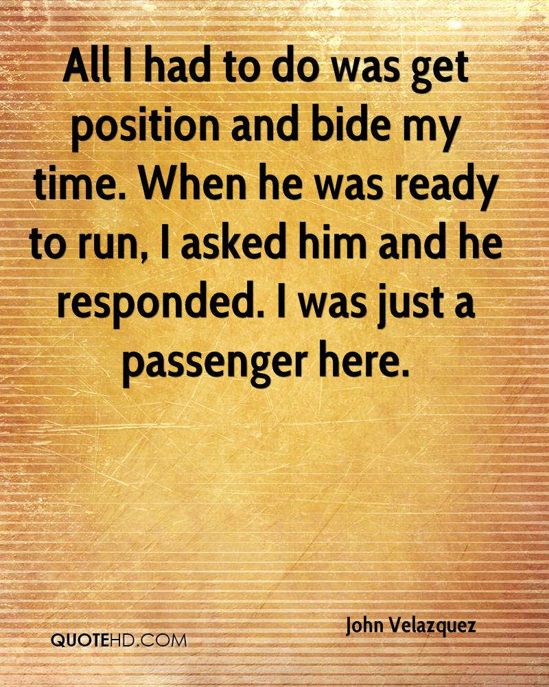 All I had to do was get position and bide my time. When he was ready to run, I asked him and he responded. I was just a passenger here.