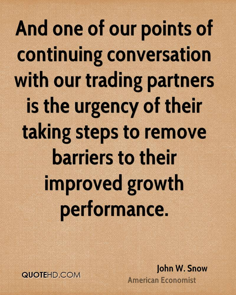 And one of our points of continuing conversation with our trading partners is the urgency of their taking steps to remove barriers to their improved growth performance.