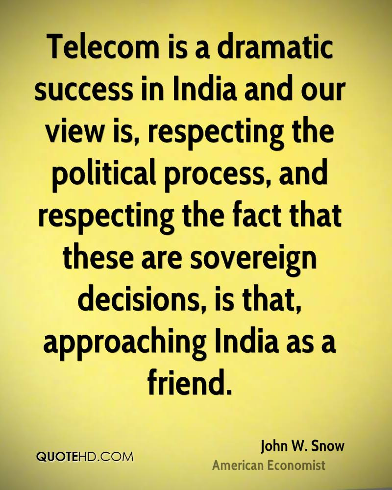 Telecom is a dramatic success in India and our view is, respecting the political process, and respecting the fact that these are sovereign decisions, is that, approaching India as a friend.