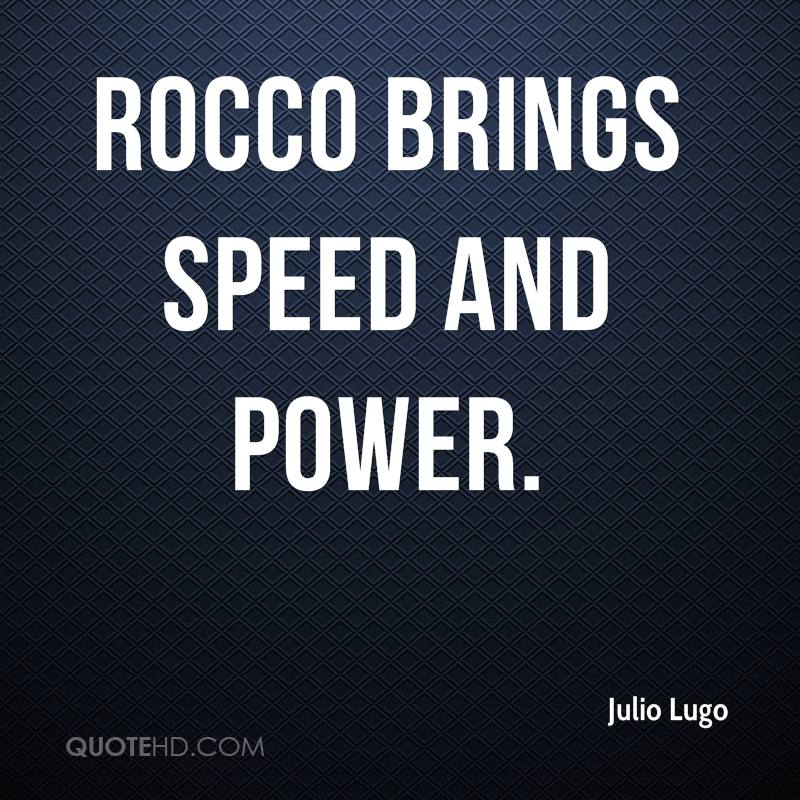 Rocco brings speed and power.