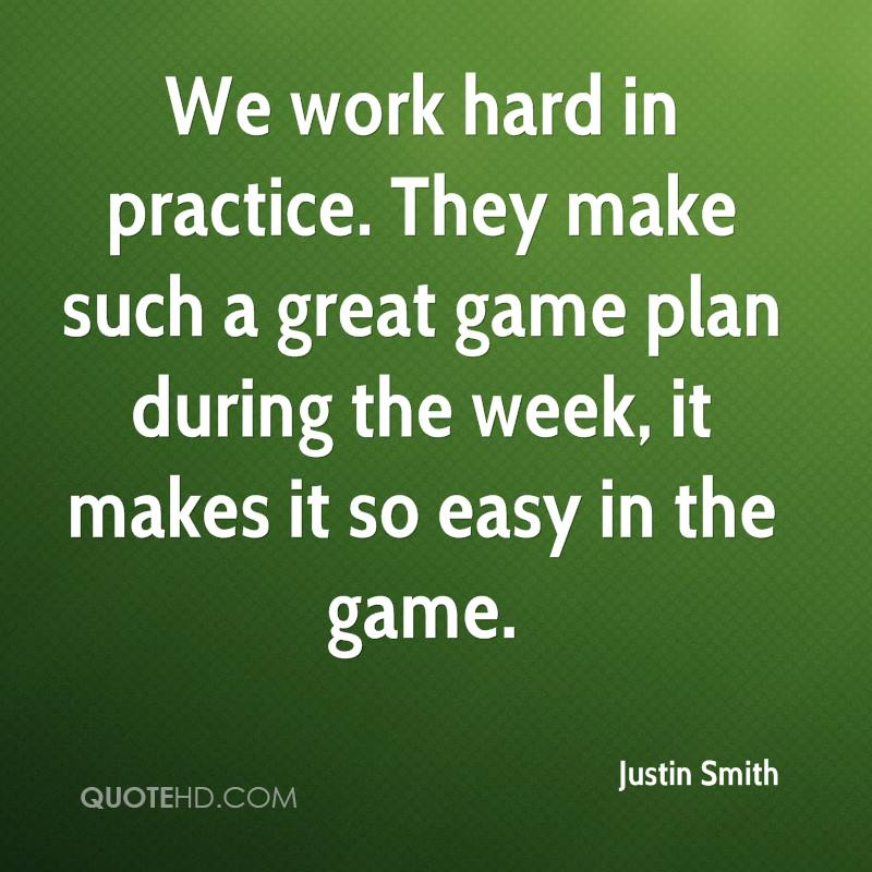 We work hard in practice. They make such a great game plan during the week, it makes it so easy in the game.