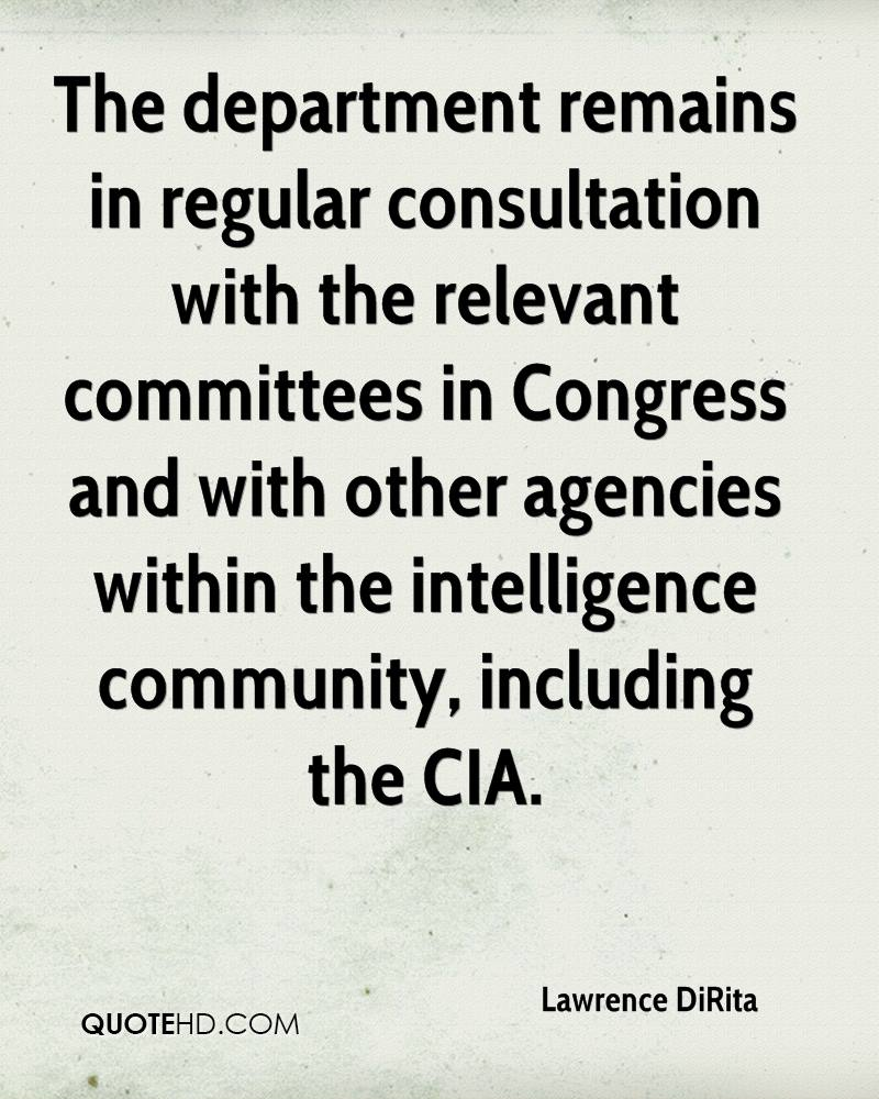The department remains in regular consultation with the relevant committees in Congress and with other agencies within the intelligence community, including the CIA.