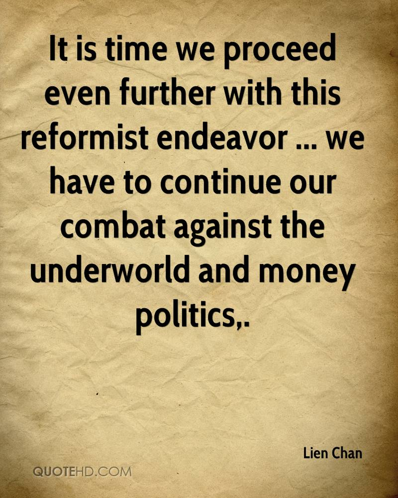 It is time we proceed even further with this reformist endeavor ... we have to continue our combat against the underworld and money politics.