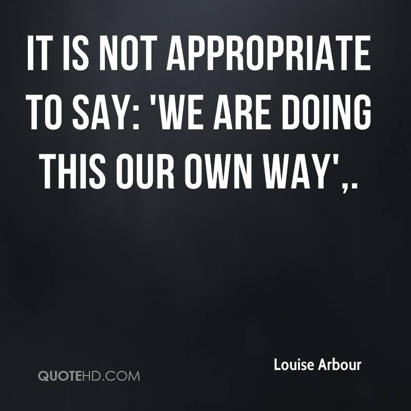 It is not appropriate to say: 'We are doing this our own way'.