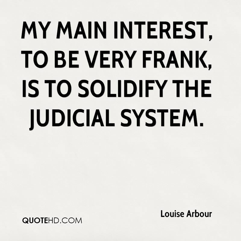 My main interest, to be very frank, is to solidify the judicial system.