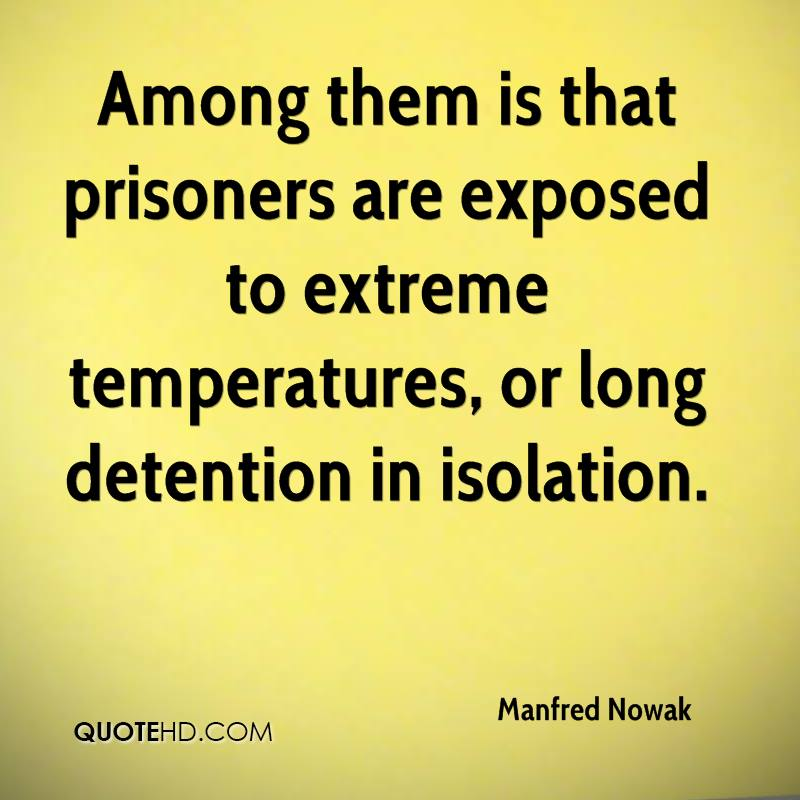 Among them is that prisoners are exposed to extreme temperatures, or long detention in isolation.