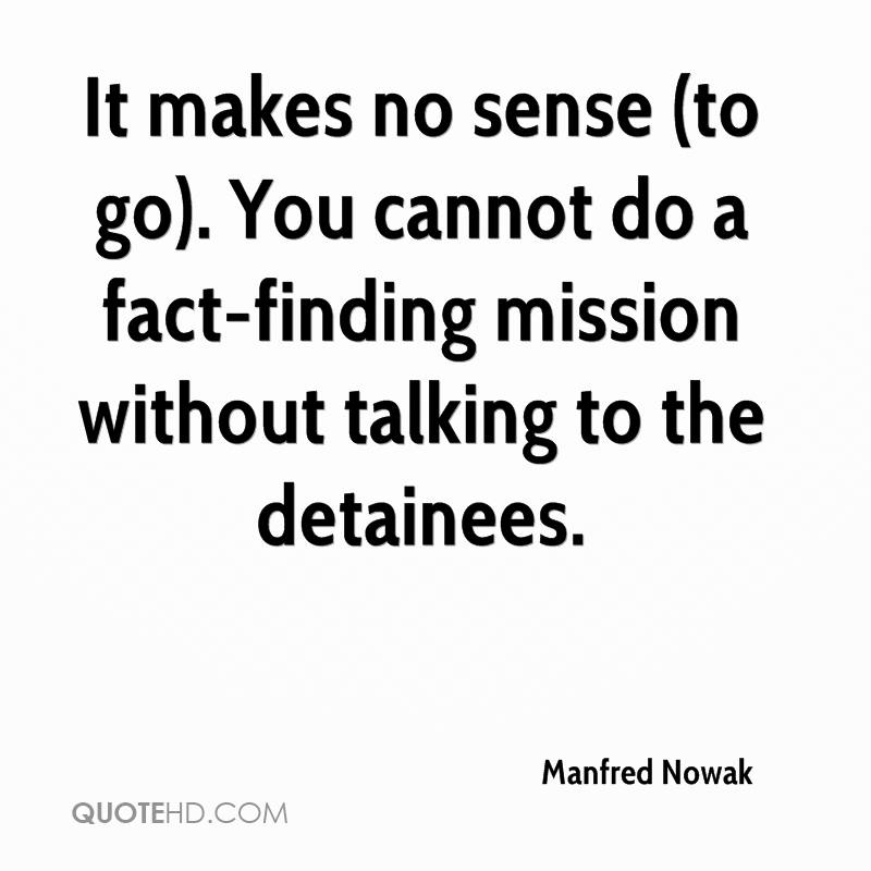 It makes no sense (to go). You cannot do a fact-finding mission without talking to the detainees.