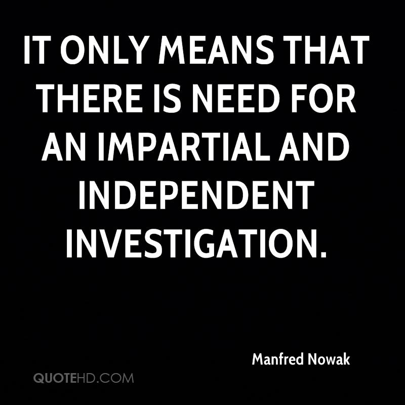 It only means that there is need for an impartial and independent investigation.
