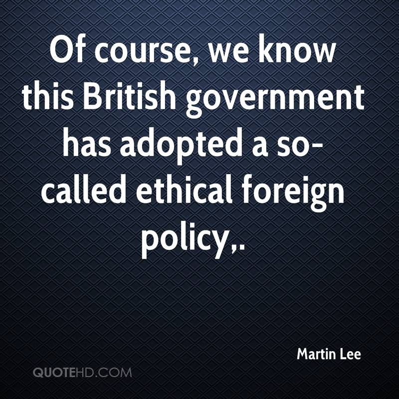 Of course, we know this British government has adopted a so-called ethical foreign policy.