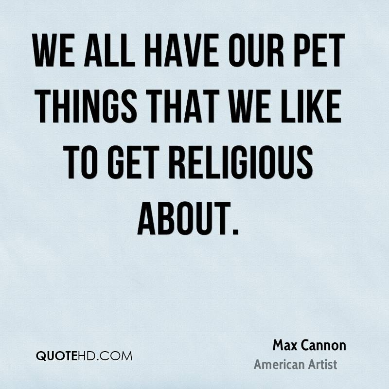 We all have our pet things that we like to get religious about.