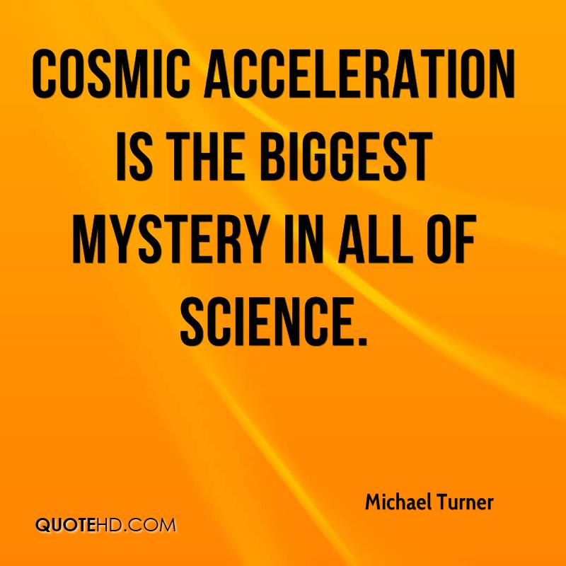 Cosmic acceleration is the biggest mystery in all of science.