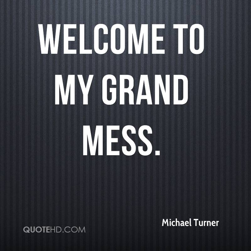 Welcome to my grand mess.