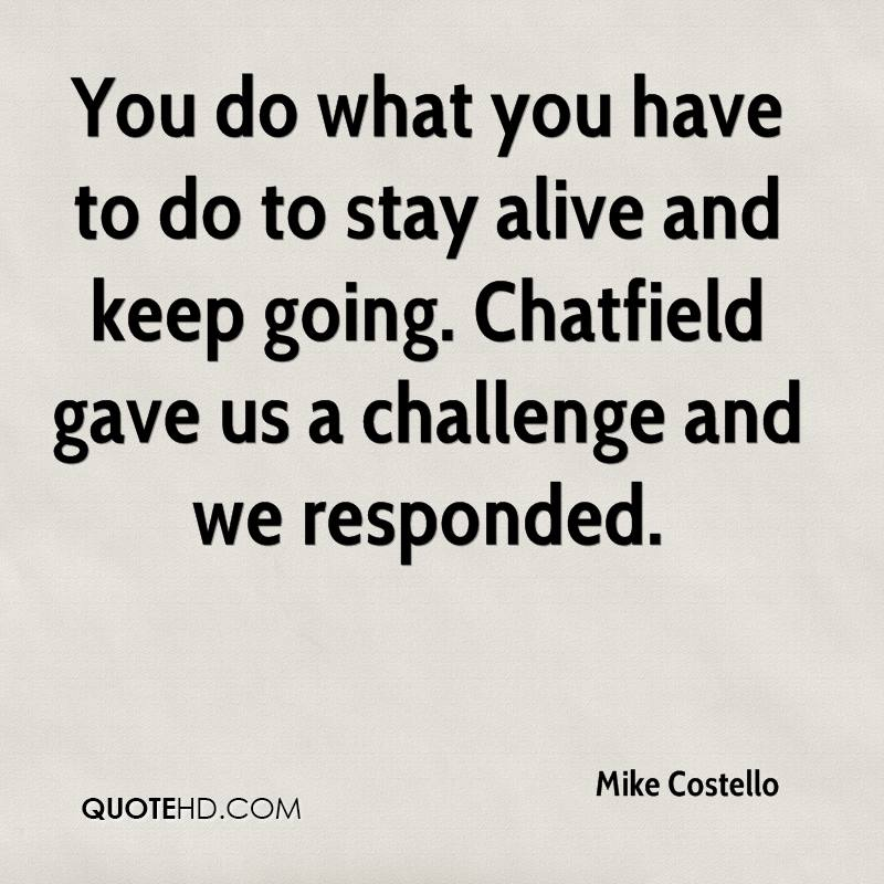 You do what you have to do to stay alive and keep going. Chatfield gave us a challenge and we responded.