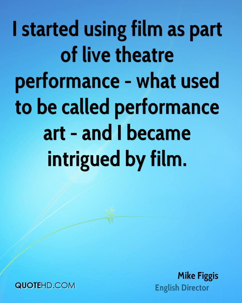 I started using film as part of live theatre performance - what used to be called performance art - and I became intrigued by film.