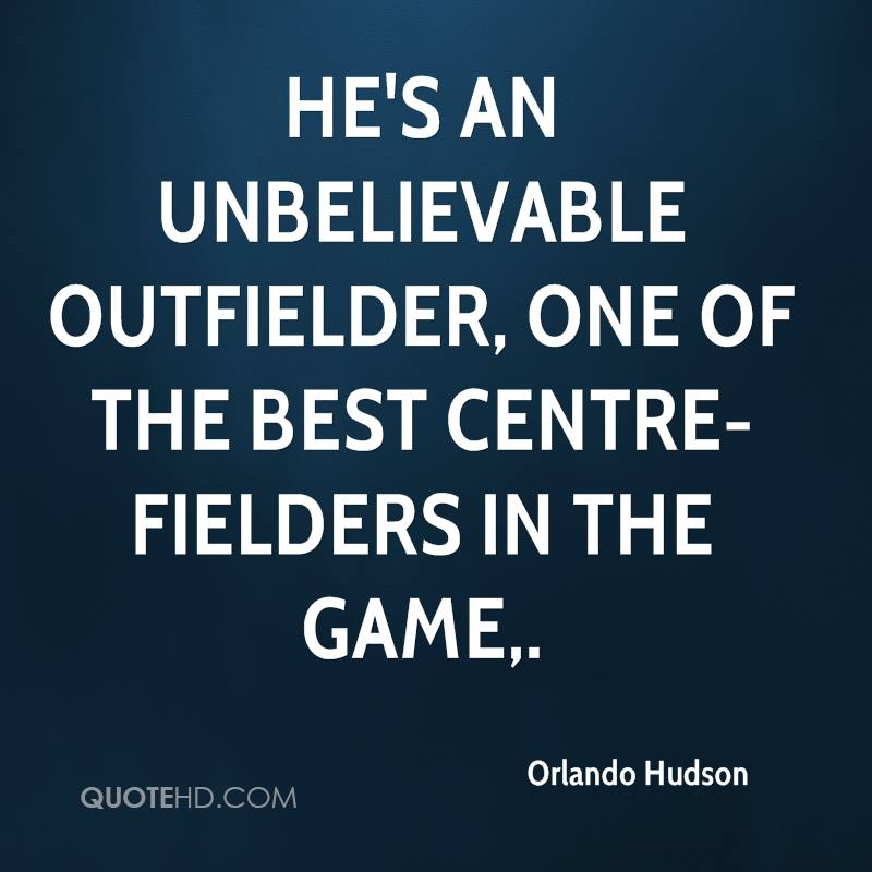 He's an unbelievable outfielder, one of the best centre-fielders in the game.